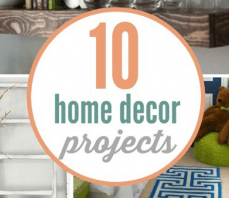 10 Stunning Home Decor Projects