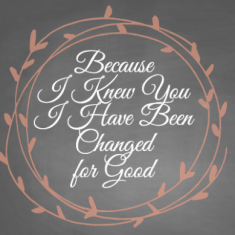 Because I Knew You I Have Been Changed For Good Printable - featured image